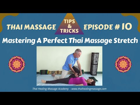 Thai Massage Tips And Tricks # 10 - Mastering The Perfect Stretch