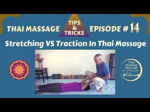Thai Massage Tips And Tricks #14 - Stretches Versus Traction
