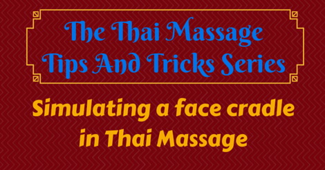 Thai Massage tips and tricks - how to simulate a face cradle in Thai Massage