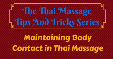 thai massage tips and tricks - maintaining body contact in Thai Massage