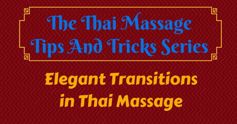 Thai Massage tips and tricks - smooth transitions in Thai Massage