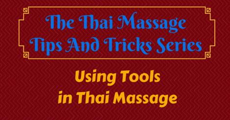 Thai Massage tips and tricks - using tools in Thai Massage