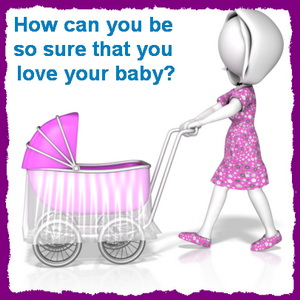 Do you need proof that you love your baby?