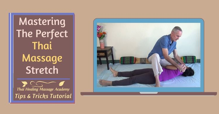 Mastering the perfect Thai Massage stretch
